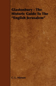 "Glastonbury - The Historic Guide To The ""English Jerusalem"""