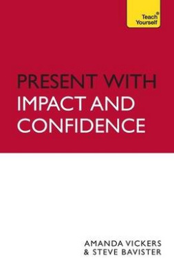 Present with Impact and Confidence: Teach Yourself: 2010 (Teach Yourself Business Skills)