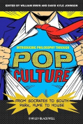 Introducing Philosophy Through Pop Culture - From Socrates to South Park, Hume to House
