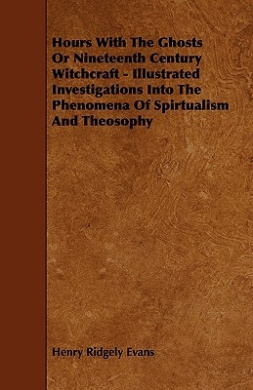 Hours With The Ghosts Or Nineteenth Century Witchcraft - Illustrated Investigations Into The Phenomena Of Spirtualism And Theosophy