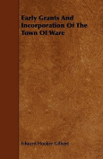 Early Grants and Incorporation of the Town of Ware