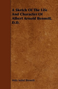 A Sketch of the Life and Character of Albert Arnold Bennett, D.D.