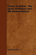 Victory in Defeat - The Agony of Warsaw and the Russian Retreat