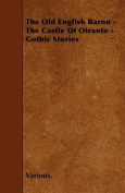 The Old English Baron - The Castle of Otranto - Gothic Stories