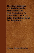 The New Gradatim - A Revision, with Many Additions and Omissions, of 'Gradatim' - An Easy Latin Translation Book for Beginners