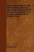 Methods and Results of Testing School Children - Manual of Tests Used by the Psychological Survey in the Public Schools of New York City, Including So