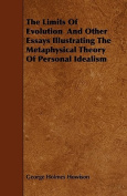 The Limits of Evolution and Other Essays Illustrating the Metaphysical Theory of Personal Idealism