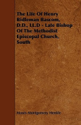 The Life of Henry Bidleman BASCOM, D.D., LL.D - Late Bishop of the Methodist Episcopal Church, South