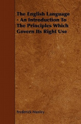 The English Language - An Introduction to the Principles Which Govern Its Right Use