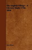The English Village - A Literary Study 1750-1850