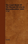 The Court Book of the Barony of Urie in Kincardineshire 1604-1747