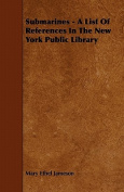 Submarines - A List of References in the New York Public Library