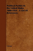 Political Parties in the United States 1800-1914 - A List of References