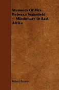 Memoirs of Mrs. Rebecca Wakefield - Missionary in East Africa