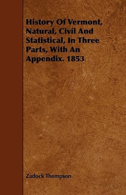 History of Vermont, Natural, Civil and Statistical, in Three Parts, with an Appendix. 1853