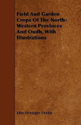 Field and Garden Crops of the North-Western Provinces and Oudh, with Illustrations