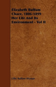 Elizabeth Buffum Chace, 1806-1899 Her Life and Its Environment - Vol II