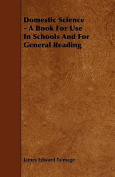 Domestic Science - A Book for Use in Schools and for General Reading