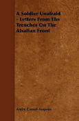 A Soldier Unafraid - Letters from the Trenches on the Alsatian Front