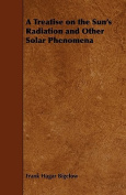 A Treatise on the Sun's Radiation and Other Solar Phenomena