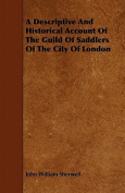 A Descriptive and Historical Account of the Guild of Saddlers of the City of London