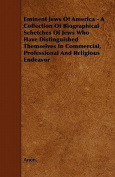 Eminent Jews Of America - A Collection Of Biographical Schetches Of Jews Who Have Distinguished Themselves In Commercial, Professional And Religious Endeavor