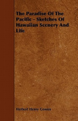 The Paradise of the Pacific - Sketches of Hawaiian Scenery and Life