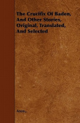 The Crucifix of Baden, and Other Stories, Original, Translated, and Selected