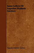 Some Letters of Augustus Peabody Gardner