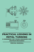 Practical Lessons in Metal Turning - A Handbook for Young Engineers and Amateur Mechanics