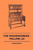 The Woodworker - Volume LIII