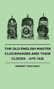 The Old English Master Clockmakers and Their Clocks - 1679-1820