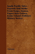 South Pacific Tales - Legends And Myths From Tonga, Samoa, Papua New Guinea, Easter Island