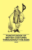 Punch's Book of British Costumes Throughout the Ages