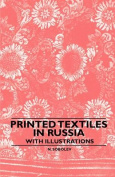 Printed Textiles in Russia - With Illustrations