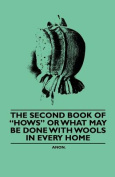 The Second Book of Hows or What May Be Done with Wools in Every Home