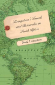 Livingstone's Travels And Researches In South Africa - Including A Sketch Of Sixteen Years' Residence In The Interior Of Africa And A Journey From The Cape Of Good Hope To Loanda On The West Coast, Thence Across The Continent, Down The River Zambesi, To