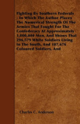 Fighting by Southern Federals - In Which the Author Places the Numerical Strength of the Armies That Fought for the Confederacy at Approximately 1,000