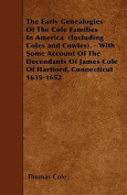 The Early Genealogies of the Cole Families in America (Including Coles and Cowles). - With Some Account of the Decendants of James Cole of Hartford, C
