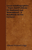 Great Autobiographies - Types and Problems of Manhood and Womanhood - A Handbook of Ten Lectures