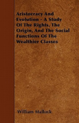 Aristocracy and Evolution - A Study of the Rights, the Origin, and the Social Functions of the Wealthier Classes