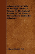 Adventures in Faith in Foreign Lands - A Glance at the Salient Events in the History of Southern Methodist Missions