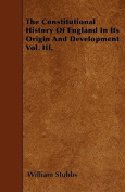 The Constitutional History of England in Its Origin and Development Vol. III.