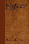 The Crusades the Story of the Latin Kingdom of Jerusalem
