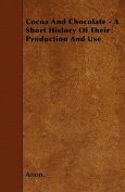 Cocoa and Chocolate - A Short History of Their Production and Use