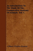An Introduction to the Study of the Comparative Anatomy of Animals Vol. I.