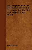 The Complete Works of John Davies of Hereford (15-..1618) for the First Time Collected and Edited