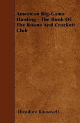 American Big-Game Hunting - The Book of the Boone and Crockett Club