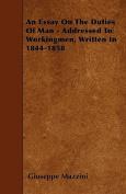 An Essay on the Duties of Man - Addressed to Workingmen, Written in 1844-1858