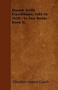 Danish Arctic Expeditions, 1605 to 1620 - In Two Books - Book II.